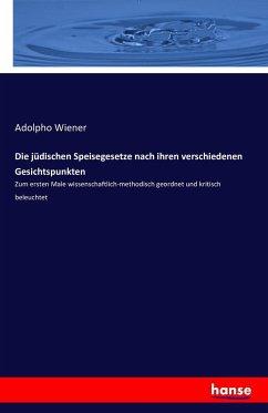 9783743315365 - Wiener, Adolpho: Die jüdischen Speisegesetze nach ihren verschiedenen Gesichtspunkten - Buch