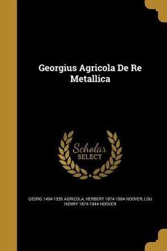 GEORGIUS AGRICOLA DE RE METALL