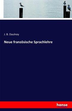 9783743315594 - Daulnoy, J. B.: Neue französische Sprachlehre - Buch