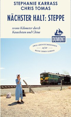 DuMont Reiseabenteuer Nächster Halt: Steppe (eBook, ePUB) - Tomas, Chris; Karraß, Stephanie