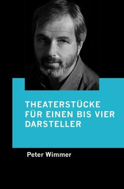 Theaterstücke für einen bis vier Darsteller (eBook, ePUB) - Wimmer, Peter
