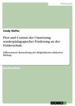 Pros und Contras der Umsetzung sonderpädagogischer Förderung an der Förderschule - Dülfer, Cindy