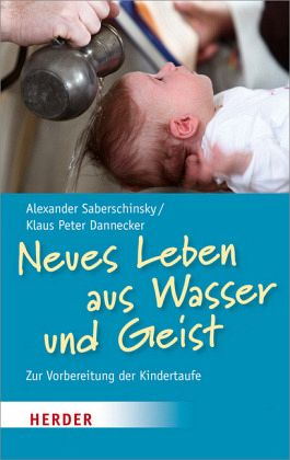 Neues Leben aus Wasser und Geist - Saberschinsky, Alexander; Dannecker, Klaus Peter