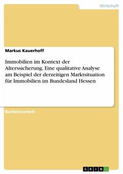 9783668317024 - Kauerhoff, Markus: Immobilien im Kontext der Alterssicherung. Eine qualitative Analyse am Beispiel der derzeitigen Marktsituation für Immobilien im Bundesland Hessen - Buch