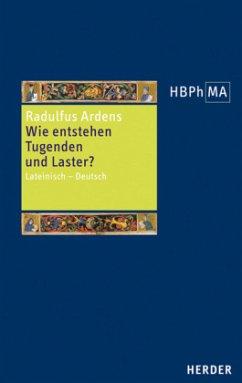Wie entstehen Tugenden und Laster? / Herders Bibliothek der Philosophie des Mittelalters (HBPhMA) Bd.41 - Radulfus Ardens