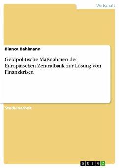 9783668319738 - Bahlmann, Bianca: Geldpolitische Maßnahmen der Europäischen Zentralbank zur Lösung von Finanzkrisen - Buch