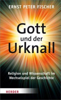 Gott und der Urknall - Fischer, Ernst Peter