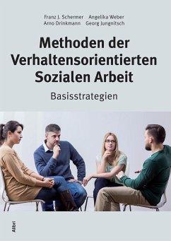 Methoden der Verhaltensorientierten Sozialen Arbeit - Schermer, Franz J.; Weber, Angelika; Drinkmann, Arno; Jungnitsch, Georg