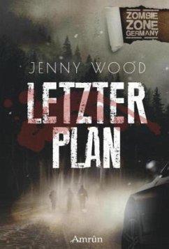 Zombie Zone Germany: Letzter Plan - Wood, Jenny