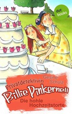 Die hohle Hochzeitstorte / Privatdetektivin Billie Pinkernell Bd.3 (eBook, ePUB) - Schulz, Gesine