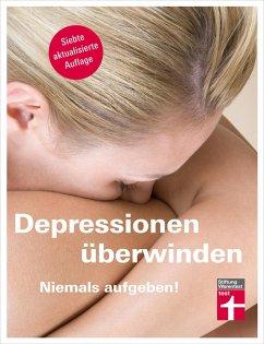 Depressionen überwinden - Niemals aufgeben (eBook, PDF) - Niklewski, Günter; Riecke-Niklewski, Rose