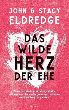 Das wilde Herz der Ehe (eBook, ePUB) - Eldredge, John; Eldredge, Stacy