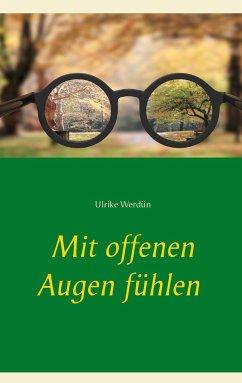 Mit offenen Augen fühlen - Werdün, Ulrike