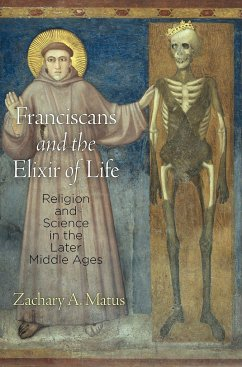 Franciscans and the Elixir of Life: Religion and Science in the Later Middle Ages - Matus, Zachary A.