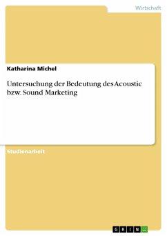 9783668318144 - Michel, Katharina: Untersuchung der Bedeutung des Acoustic bzw. Sound Marketing - Buch