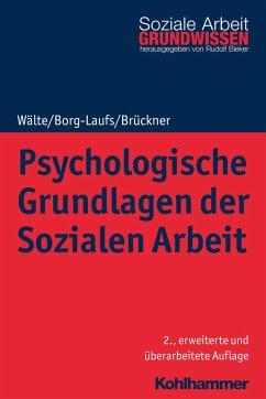 Psychologische Grundlagen der Sozialen Arbeit - Wälte, Dieter; Borg-Laufs, Michael; Brückner, Burkhart
