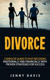 Divorce: Complete Guide to Fast Recovery, Emotionally and Financially With Proven Strategies For Success (eBook, ePUB)