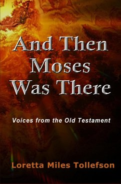 And Then Moses Was There: Voices from the Old Testament (eBook, ePUB) - Tollefson, Loretta Miles
