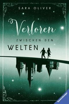 Verloren zwischen den Welten / Welten-Trilogie Bd.2 (eBook, ePUB) - Oliver, Sara