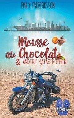 Mousse au Chocolat & andere Katastrophen