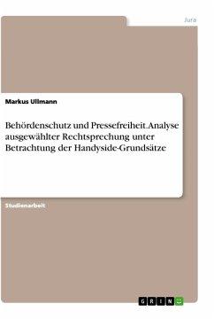 9783668315204 - Ullmann, Markus: Behördenschutz und Pressefreiheit. Analyse ausgewählter Rechtssprechung unter Betrachtung der Handyside-Grundsätze - Buch