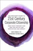 The Executive's Guide to 21st Century Corporate Citizenship: How Your Company Can Win the Battle for Reputation and Impact