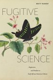 Fugitive Science: Empiricism and Freedom in Early African American Culture
