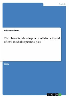 The character development of Macbeth and of evil in Shakespeare's play