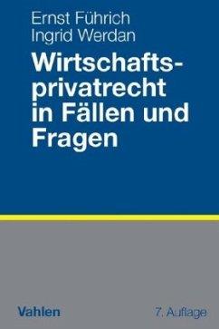 Wirtschaftsprivatrecht in Fällen und Fragen - Führich, Ernst R.; Werdan, Ingrid