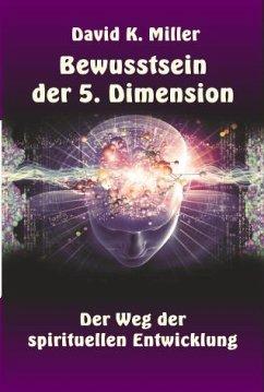 Bewusstsein der 5. Dimension - Miller, David K.