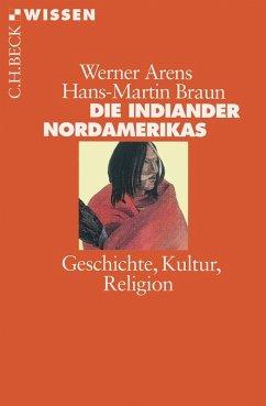 Die Indianer Nordamerikas (eBook, ePUB) - Braun, Hans-Martin; Arens, Werner