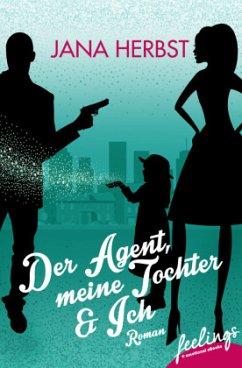 Der Agent, meine Tochter & Ich - Herbst, Jana