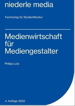 Medienwirtschaft für Mediengestalter - Lutz, Philipp