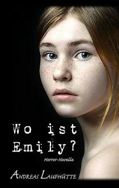 Wo ist Emily? (eBook, ePUB) - Laufhütte, Andreas