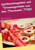 Weihnachtsgebäck und Vitamingetränke aus dem Thermomix TM5 (eBook, ePUB)