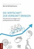 Die Wirtschaft zur Vernunft bringen (eBook, PDF)