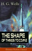 The Shape of Things To Come (Science Fiction Classic) (eBook, ePUB)
