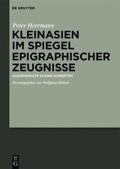 Kleinasien im Spiegel epigraphischer Zeugnisse (eBook, PDF) - Herrmann, Peter