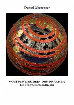 Vom Bewusstsein des Drachen - Oberegger, Daniel