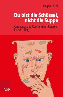 Du bist die Schüssel, nicht die Suppe (eBook, PDF) - Böser, Hagen