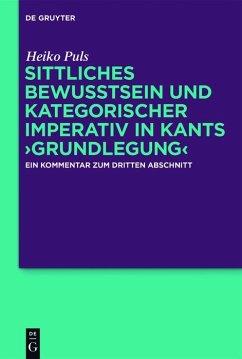 Sittliches Bewusstsein und kategorischer Imperativ in Kants >Grundlegung< (eBook, PDF) - Puls, Heiko