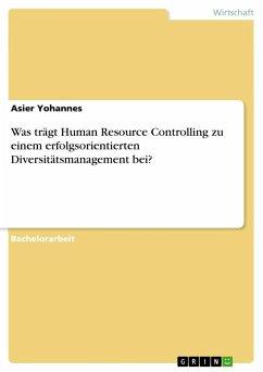 9783668312296 - Yohannes, Asier: Was trägt Human Resource Controlling zu einem erfolgsorientierten Diversitätsmanagement bei? - Buch