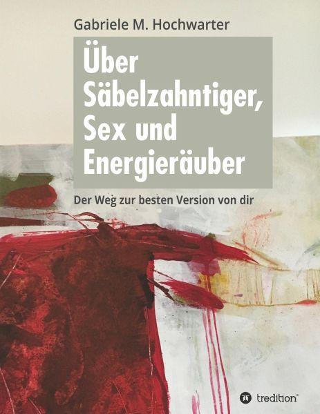 Über Säbelzahntiger, Sex und Energieräuber - Hochwarter, Gabriele M.
