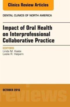 Impact of Oral Health on Interprofessional Collaborative Practice, an Issue of Dental Clinics of North America, Volume 60-4 - Halpern, Leslie R.; Kaste, Linda M.
