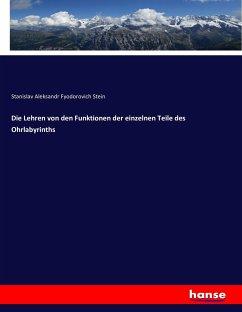 9783743315198 - Stein, Stanislav Aleksandr Fyodorovich: Die Lehren von den Funktionen der einzelnen Teile des Ohrlabyrinths - Buch