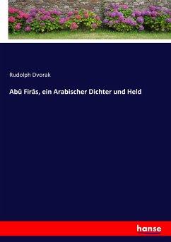 Abû Firâs, ein Arabischer Dichter und Held