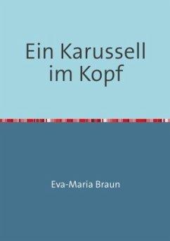 Ein Karussell im Kopf - Braun, Eva-Maria