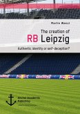 The creation of RB Leipzig. Authentic identity or self-deception? (eBook, PDF)