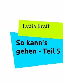 So kann's gehen - Teil 5 (eBook, ePUB) - Kraft, Lydia