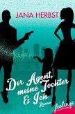 Der Agent, meine Tochter & Ich (eBook, ePUB)